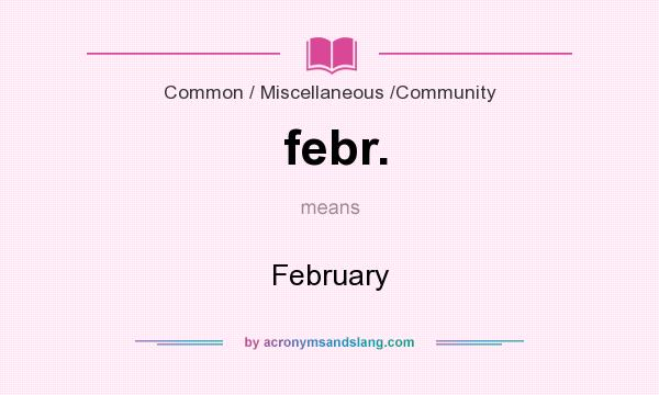 What does febr. mean? It stands for February