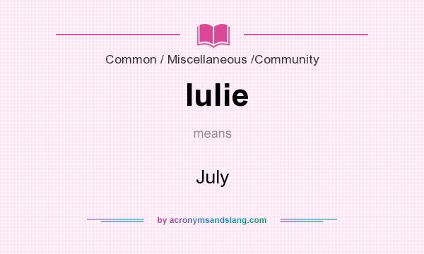 What does Iulie mean? It stands for July