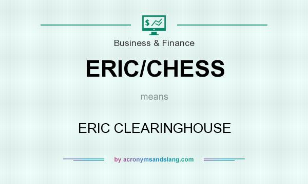What does ERIC/CHESS mean? It stands for ERIC CLEARINGHOUSE