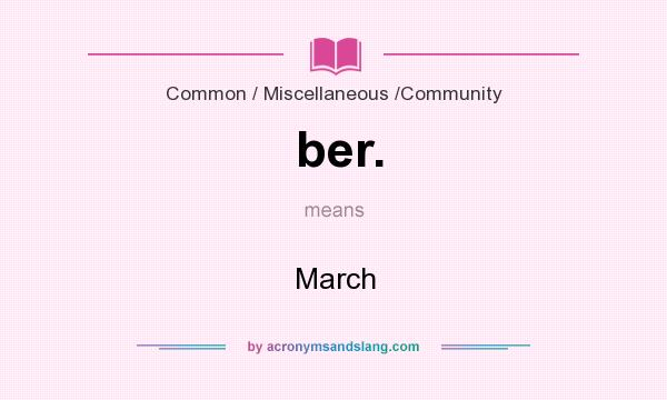 What does ber. mean? It stands for March
