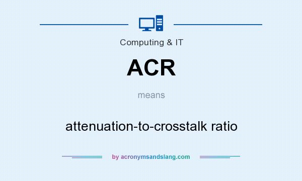 What does ACR mean? It stands for attenuation-to-crosstalk ratio