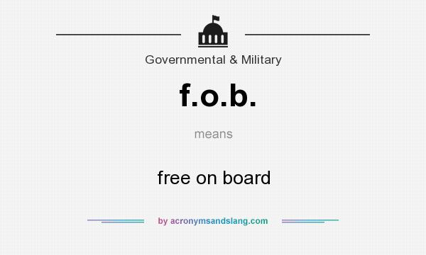 What does f.o.b. mean? It stands for free on board