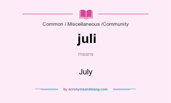 What does juli mean? It stands for July