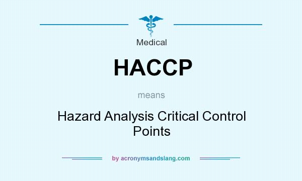 What does HACCP mean? It stands for Hazard Analysis Critical Control Points