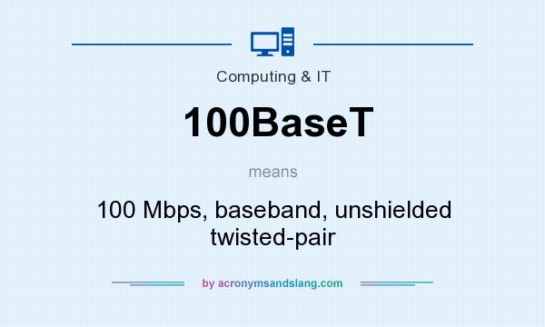 What does 100BaseT mean? It stands for 100 Mbps, baseband, unshielded twisted-pair