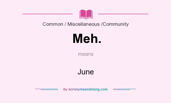 What does Meh. mean? It stands for June