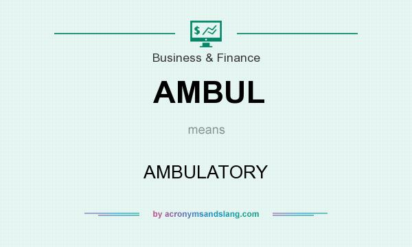 What does AMBUL mean? It stands for AMBULATORY