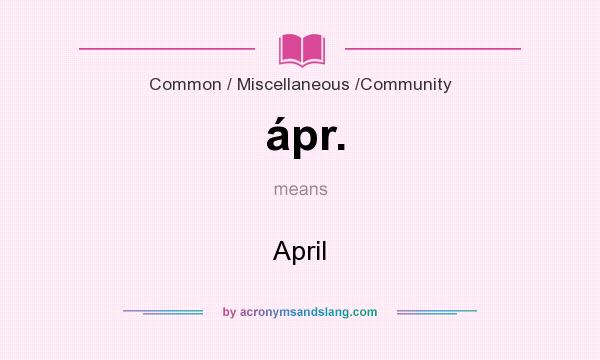What does ápr. mean? It stands for April