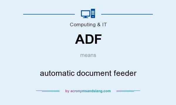 What does ADF mean? It stands for automatic document feeder