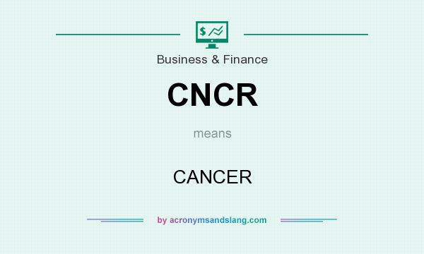 What does CNCR mean? It stands for CANCER