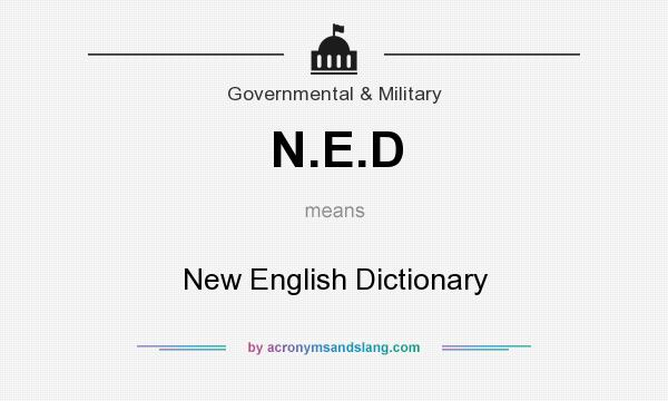What does N.E.D mean? It stands for New English Dictionary