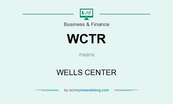 What does WCTR mean? It stands for WELLS CENTER