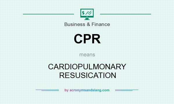 What does CPR mean? It stands for CARDIOPULMONARY RESUSICATION