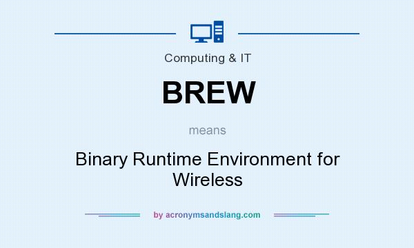 What does BREW mean? It stands for Binary Runtime Environment for Wireless