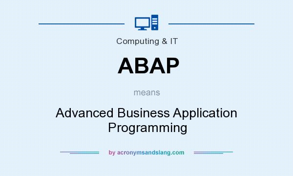 What does ABAP mean? It stands for Advanced Business Application Programming