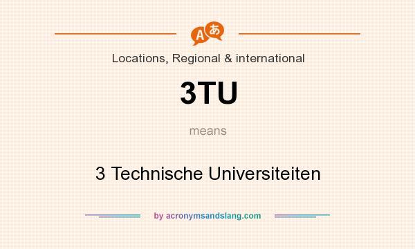 What does 3TU mean? It stands for 3 Technische Universiteiten