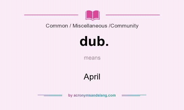 What does dub. mean? It stands for April