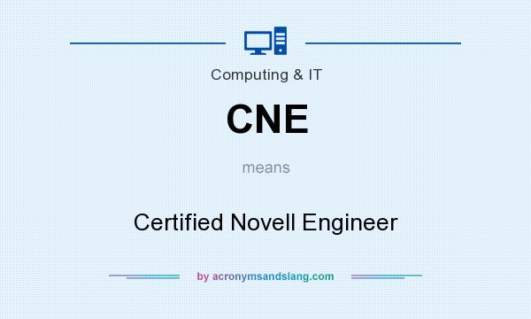 What does CNE mean? It stands for Certified Novell Engineer
