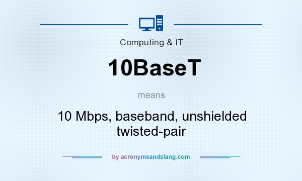 What does 10BaseT mean? It stands for 10 Mbps, baseband, unshielded twisted-pair