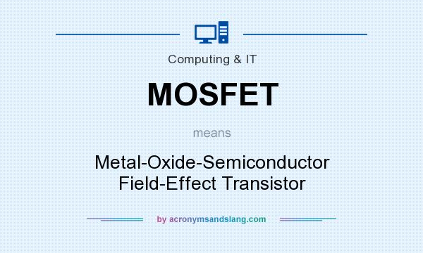 What does MOSFET mean? It stands for Metal-Oxide-Semiconductor Field-Effect Transistor