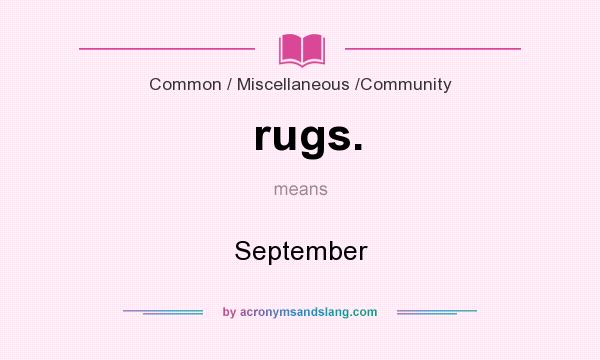 What does rugs. mean? It stands for September