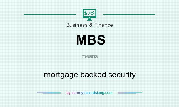 What does MBS mean? It stands for mortgage backed security