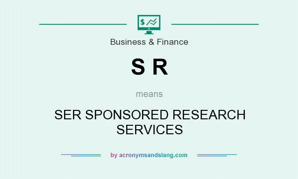 What does S R mean? It stands for SER SPONSORED RESEARCH SERVICES