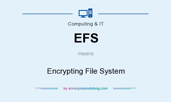 What does EFS mean? It stands for Encrypting File System