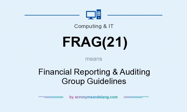 What does FRAG(21) mean? It stands for Financial Reporting & Auditing Group Guidelines