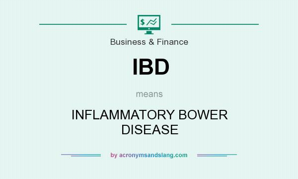 What does IBD mean? It stands for INFLAMMATORY BOWER DISEASE
