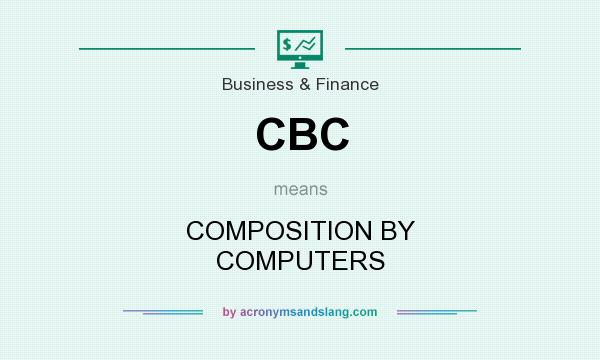 What does CBC mean? It stands for COMPOSITION BY COMPUTERS