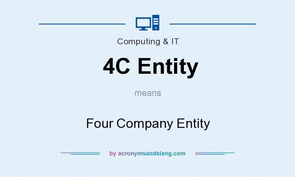 What does 4C Entity mean? It stands for Four Company Entity