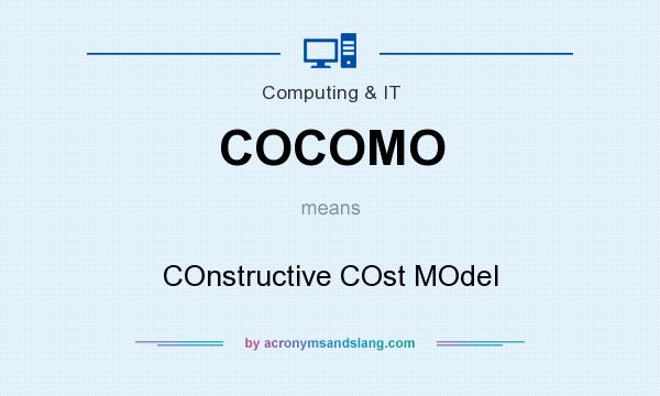 What does COCOMO mean? It stands for COnstructive COst MOdel