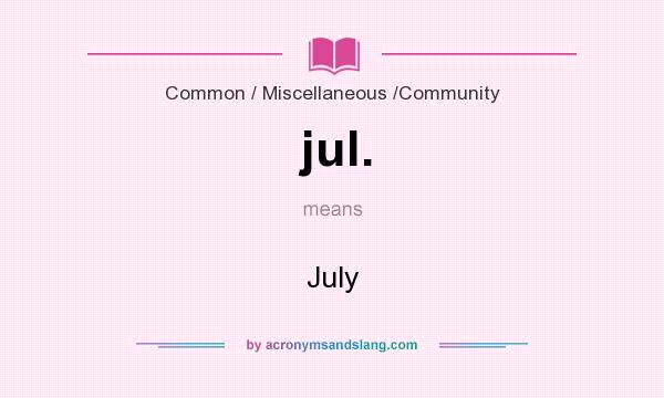 What does jul. mean? It stands for July