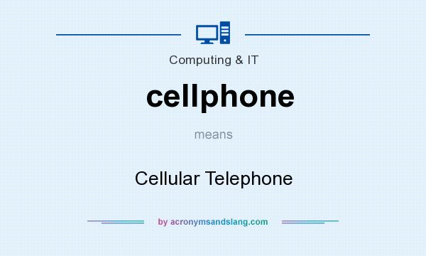 What does cellphone mean? It stands for Cellular Telephone