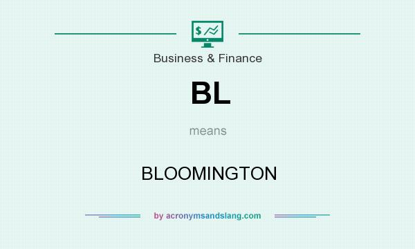 What does BL mean? It stands for BLOOMINGTON
