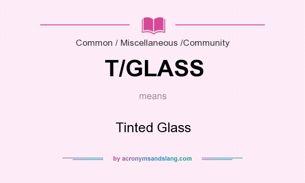 What does T/GLASS mean? It stands for Tinted Glass