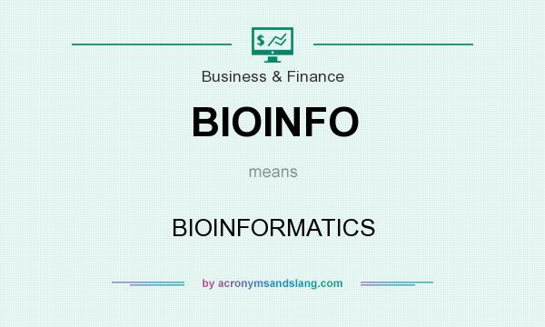 What does BIOINFO mean? It stands for BIOINFORMATICS