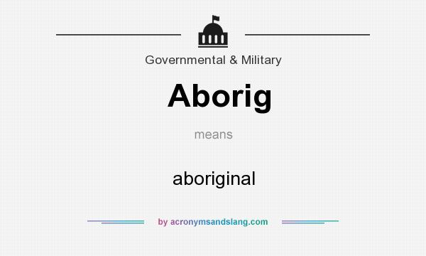 What does Aborig mean? It stands for aboriginal