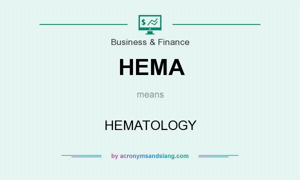 What does HEMA mean? It stands for HEMATOLOGY