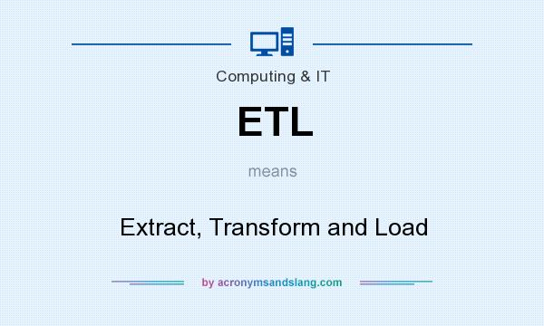What does ETL mean? It stands for Extract, Transform and Load
