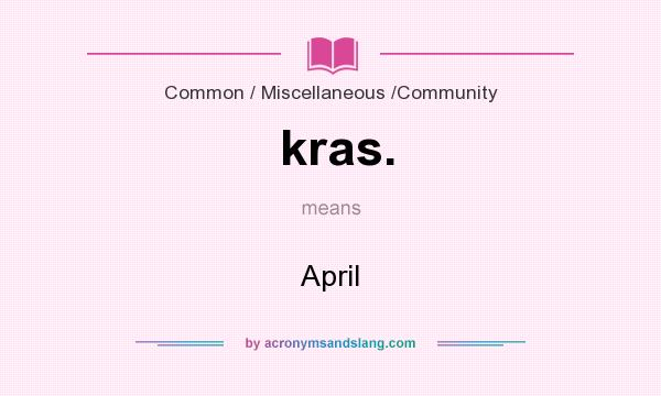 What does kras. mean? It stands for April