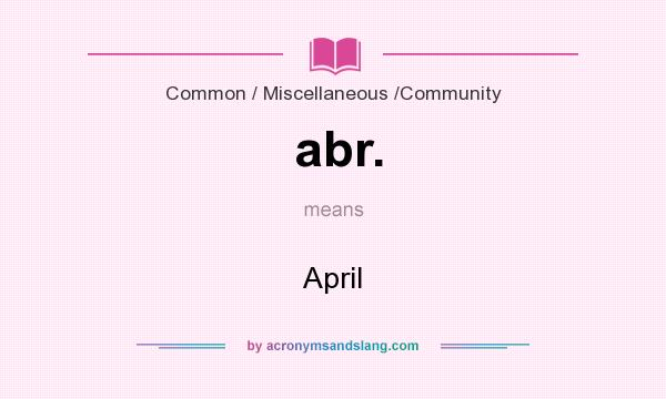 What does abr. mean? It stands for April