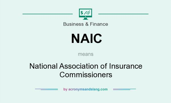 What does NAIC mean? It stands for National Association of Insurance Commissioners