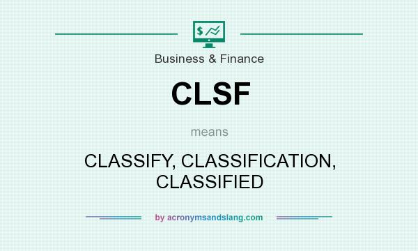 What does CLSF mean? It stands for CLASSIFY, CLASSIFICATION, CLASSIFIED