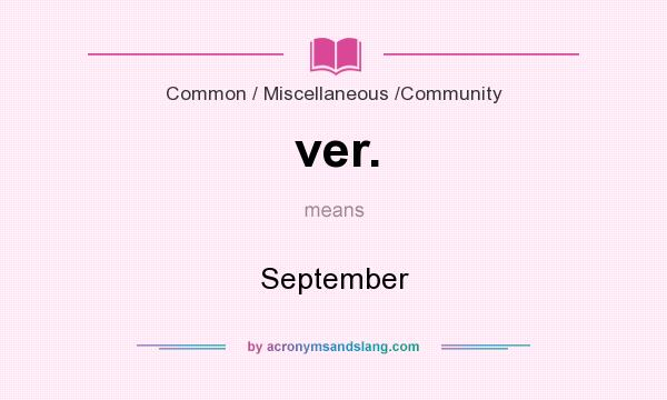 What does ver. mean? It stands for September