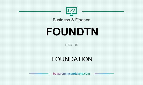 What does FOUNDTN mean? It stands for FOUNDATION