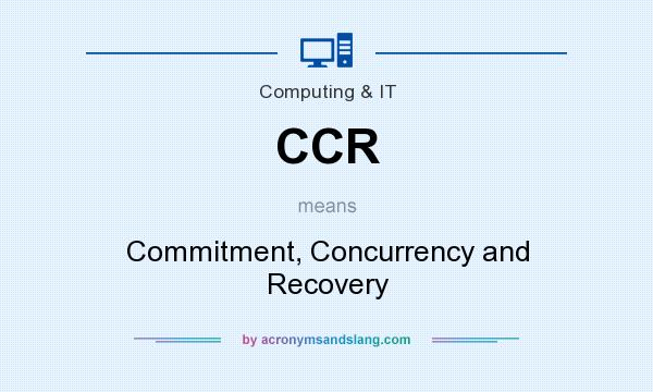 What does CCR mean? It stands for Commitment, Concurrency and Recovery