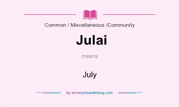 What does Julai mean? It stands for July