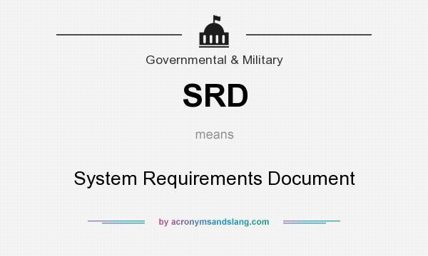What does SRD mean? It stands for System Requirements Document
